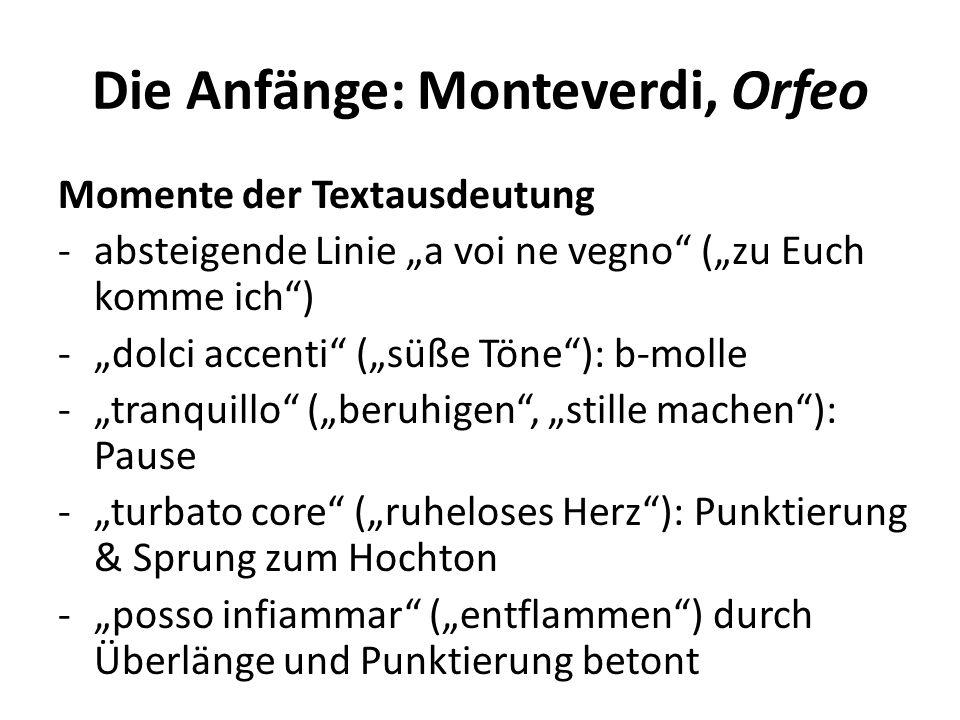 Die Anfänge: Monteverdi, Orfeo Momente der Textausdeutung -absteigende Linie a voi ne vegno (zu Euch komme ich) -dolci accenti (süße Töne): b-molle -tranquillo (beruhigen, stille machen): Pause -turbato core (ruheloses Herz): Punktierung & Sprung zum Hochton -posso infiammar (entflammen) durch Überlänge und Punktierung betont