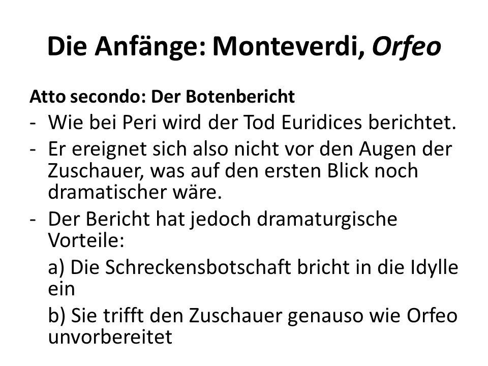 Die Anfänge: Monteverdi, Orfeo Atto secondo: Der Botenbericht -Wie bei Peri wird der Tod Euridices berichtet. -Er ereignet sich also nicht vor den Aug