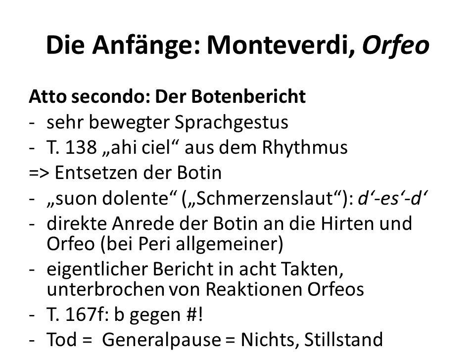 Die Anfänge: Monteverdi, Orfeo Atto secondo: Der Botenbericht -sehr bewegter Sprachgestus -T. 138 ahi ciel aus dem Rhythmus => Entsetzen der Botin -su