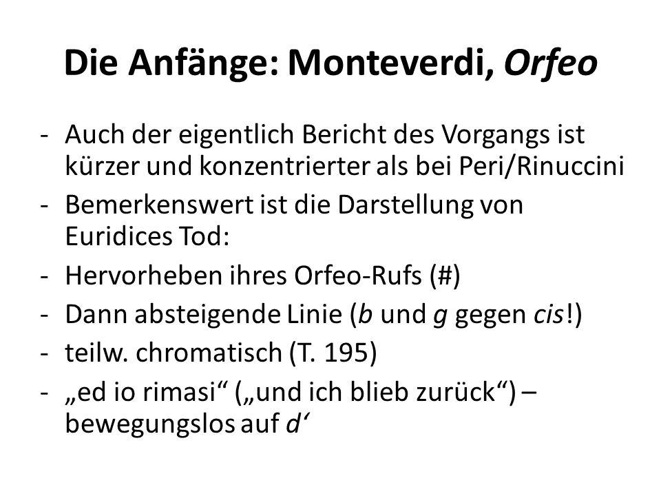 Die Anfänge: Monteverdi, Orfeo -Auch der eigentlich Bericht des Vorgangs ist kürzer und konzentrierter als bei Peri/Rinuccini -Bemerkenswert ist die Darstellung von Euridices Tod: -Hervorheben ihres Orfeo-Rufs (#) -Dann absteigende Linie (b und g gegen cis!) -teilw.