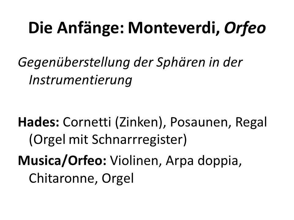 Die Anfänge: Monteverdi, Orfeo Gegenüberstellung der Sphären in der Instrumentierung Hades: Cornetti (Zinken), Posaunen, Regal (Orgel mit Schnarrregis