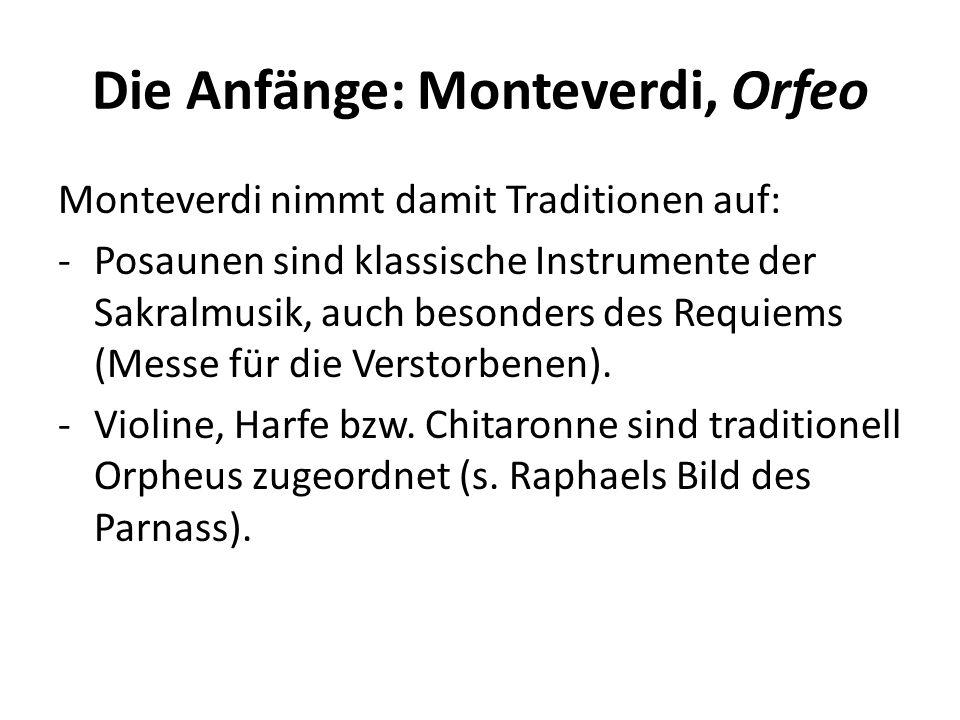 Die Anfänge: Monteverdi, Orfeo Monteverdi nimmt damit Traditionen auf: -Posaunen sind klassische Instrumente der Sakralmusik, auch besonders des Requiems (Messe für die Verstorbenen).