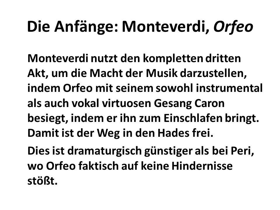 Die Anfänge: Monteverdi, Orfeo Monteverdi nutzt den kompletten dritten Akt, um die Macht der Musik darzustellen, indem Orfeo mit seinem sowohl instrumental als auch vokal virtuosen Gesang Caron besiegt, indem er ihn zum Einschlafen bringt.