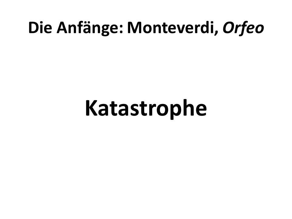 Die Anfänge: Monteverdi, Orfeo Katastrophe