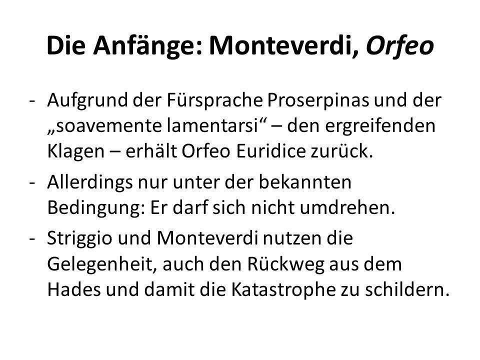 Die Anfänge: Monteverdi, Orfeo -Aufgrund der Fürsprache Proserpinas und der soavemente lamentarsi – den ergreifenden Klagen – erhält Orfeo Euridice zurück.
