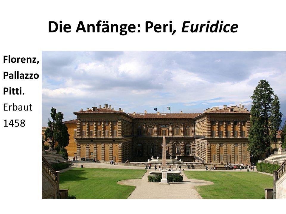 Die Anfänge: Peri, Euridice Florenz, Pallazzo Pitti. Erbaut 1458