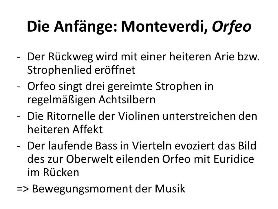 Die Anfänge: Monteverdi, Orfeo -Der Rückweg wird mit einer heiteren Arie bzw. Strophenlied eröffnet -Orfeo singt drei gereimte Strophen in regelmäßige