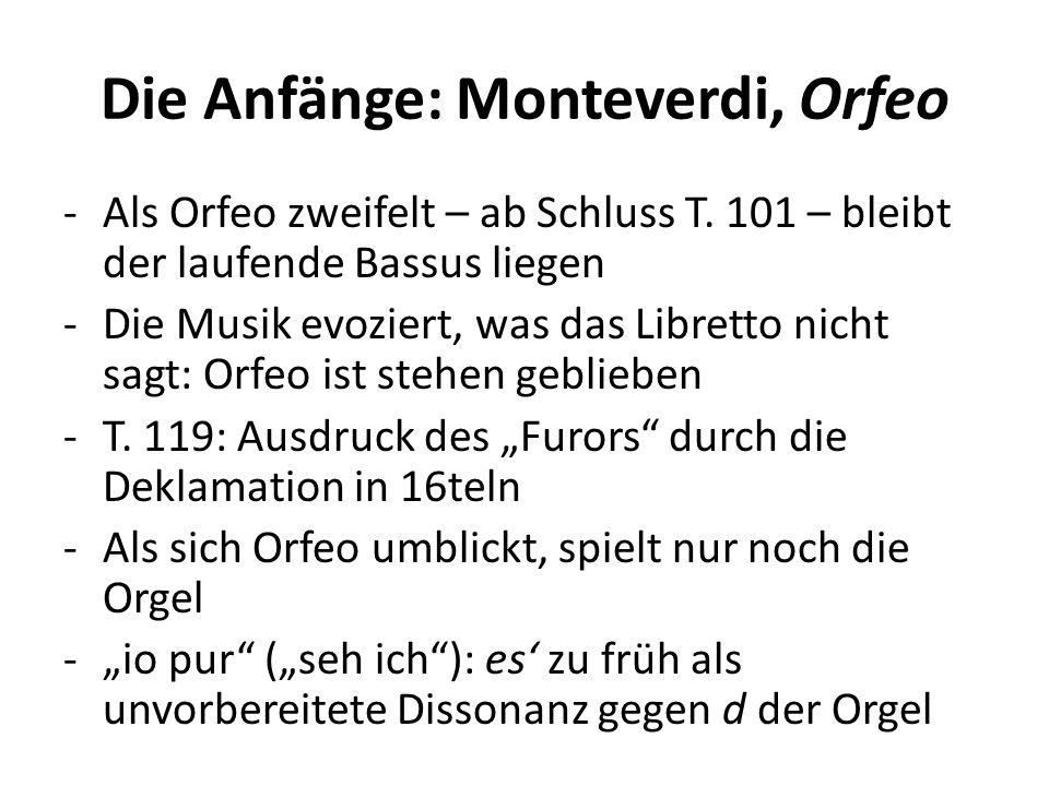Die Anfänge: Monteverdi, Orfeo -Als Orfeo zweifelt – ab Schluss T. 101 – bleibt der laufende Bassus liegen -Die Musik evoziert, was das Libretto nicht
