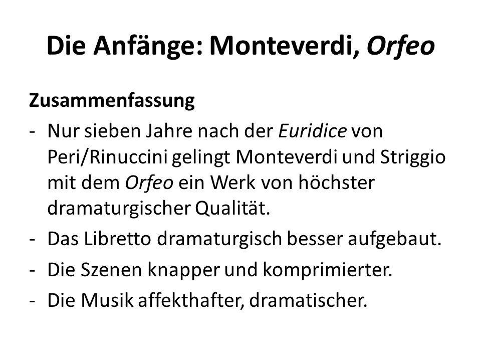 Die Anfänge: Monteverdi, Orfeo Zusammenfassung -Nur sieben Jahre nach der Euridice von Peri/Rinuccini gelingt Monteverdi und Striggio mit dem Orfeo ein Werk von höchster dramaturgischer Qualität.