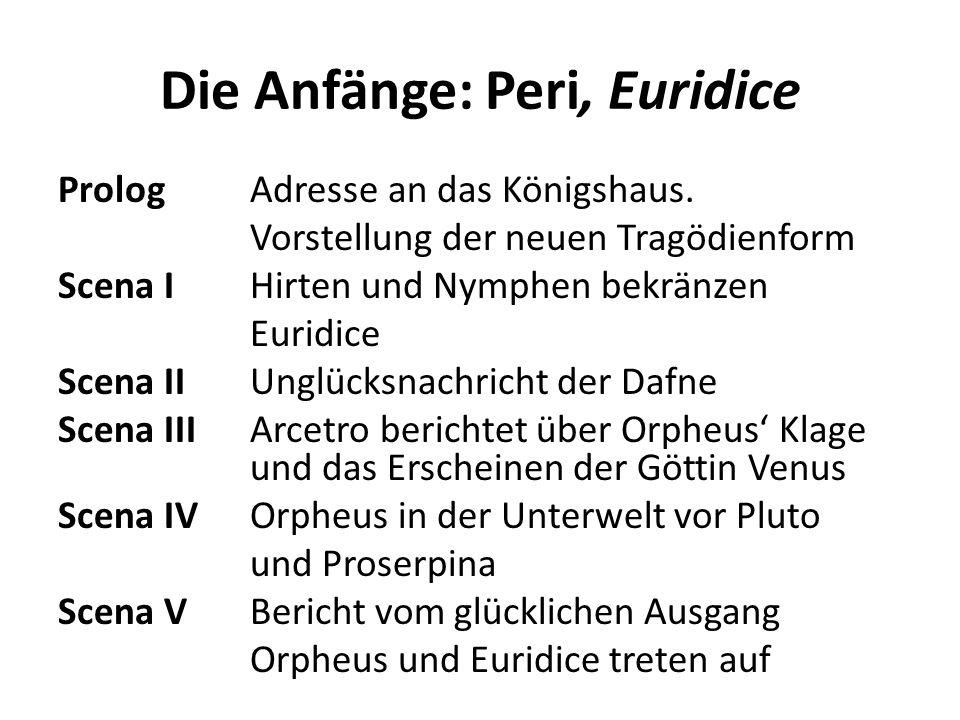 Die Anfänge: Peri, Euridice PrologAdresse an das Königshaus. Vorstellung der neuen Tragödienform Scena I Hirten und Nymphen bekränzen Euridice Scena I