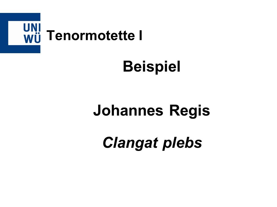 Tenormotette I Beispiel Johannes Regis Clangat plebs