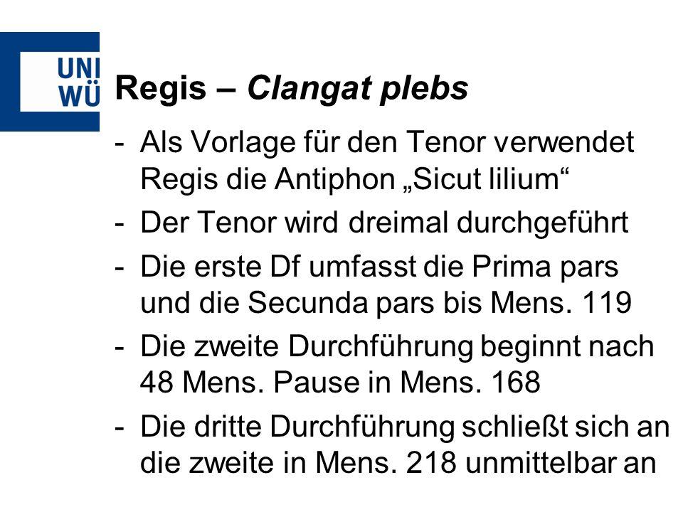 Regis – Clangat plebs -Als Vorlage für den Tenor verwendet Regis die Antiphon Sicut lilium -Der Tenor wird dreimal durchgeführt -Die erste Df umfasst die Prima pars und die Secunda pars bis Mens.