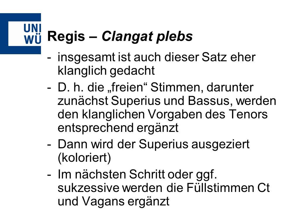 Regis – Clangat plebs -insgesamt ist auch dieser Satz eher klanglich gedacht -D.