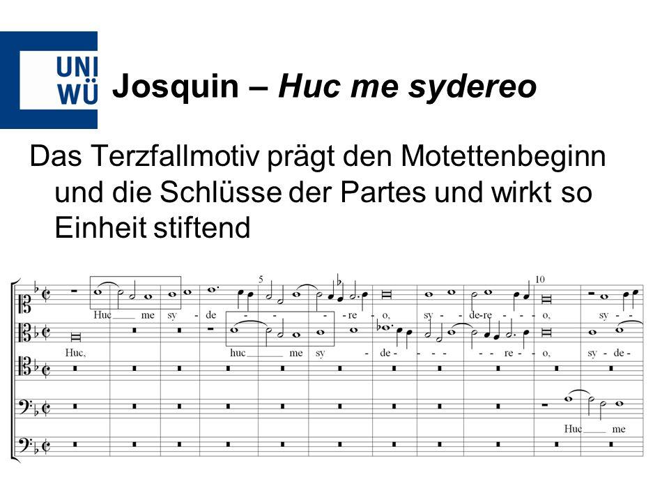 Josquin – Huc me sydereo Das Terzfallmotiv prägt den Motettenbeginn und die Schlüsse der Partes und wirkt so Einheit stiftend