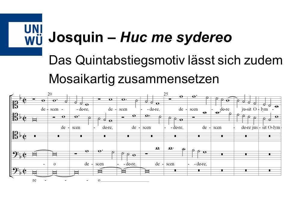 Josquin – Huc me sydereo Das Quintabstiegsmotiv lässt sich zudem Mosaikartig zusammensetzen