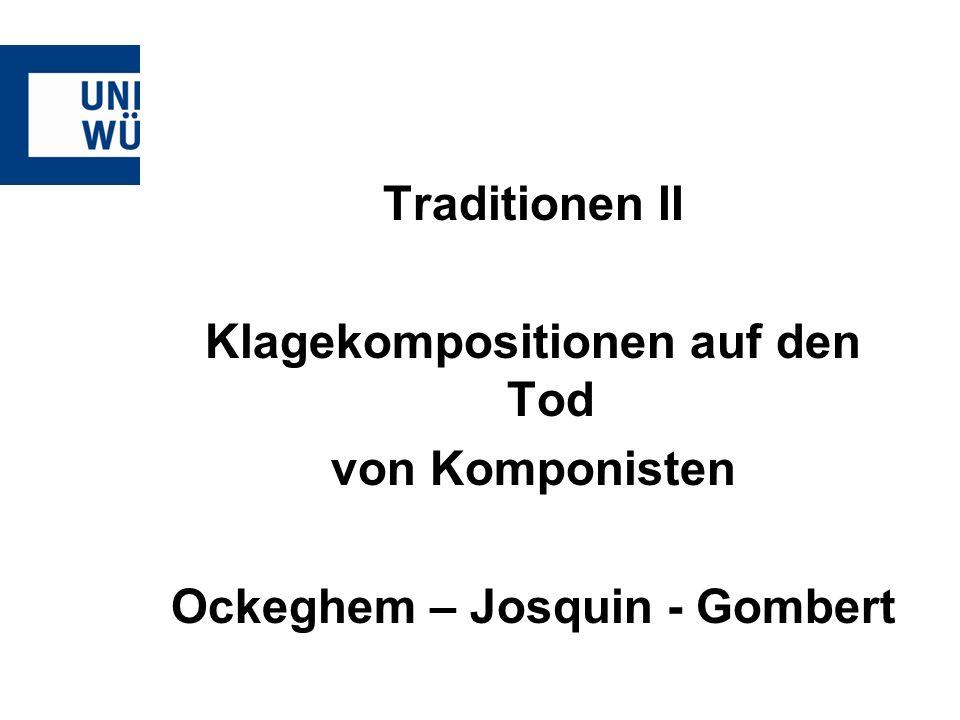Traditionen II Klagekompositionen auf den Tod von Komponisten Ockeghem – Josquin - Gombert