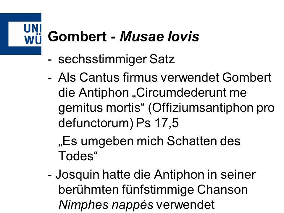 Gombert - Musae Iovis -der Text ist in lateinischer Sprache (Humanismus) -Wieder hat er allegorischen Charakter: -Er ruft die Musen an, sowie Jupiter und Apollo -Bezeichnet Josquin als Schmuck des Musentempels -Die Zypressen sind ebenfalls klassische Bäume des Todes
