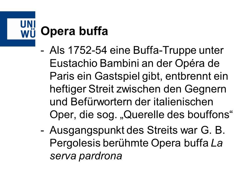 Opera buffa -Als 1752-54 eine Buffa-Truppe unter Eustachio Bambini an der Opéra de Paris ein Gastspiel gibt, entbrennt ein heftiger Streit zwischen den Gegnern und Befürwortern der italienischen Oper, die sog.