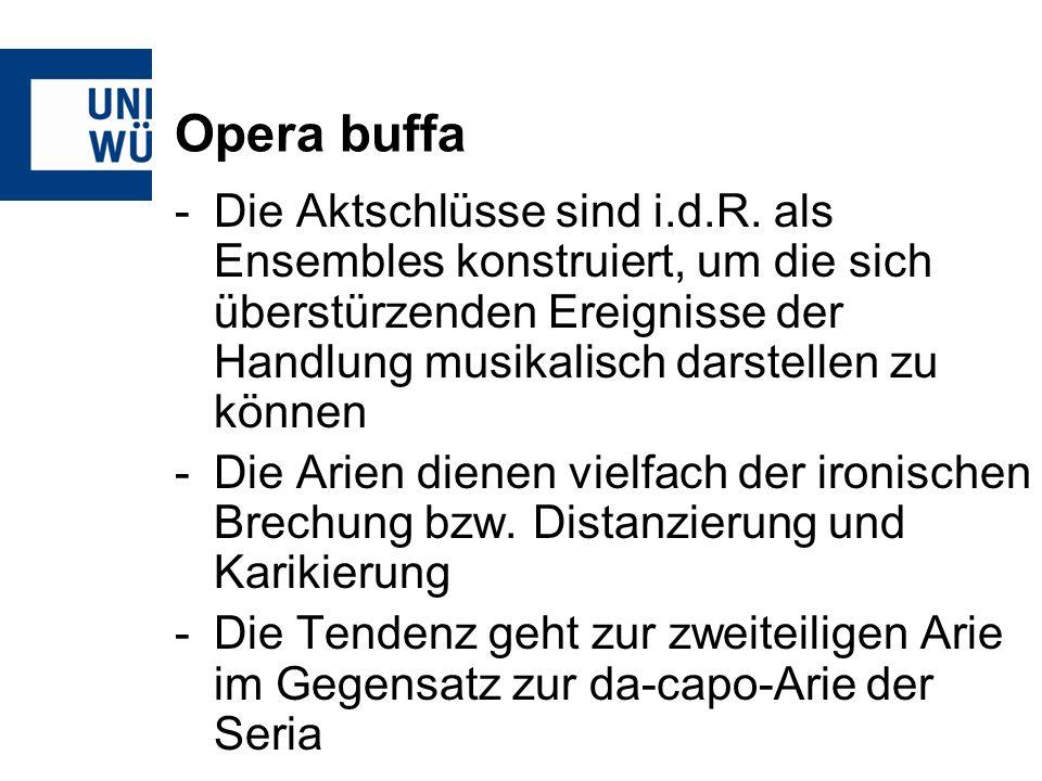 Opera buffa -Die Aktschlüsse sind i.d.R.