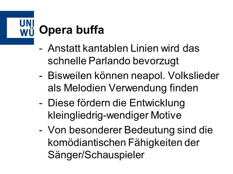 Opera buffa -Anstatt kantablen Linien wird das schnelle Parlando bevorzugt -Bisweilen können neapol.