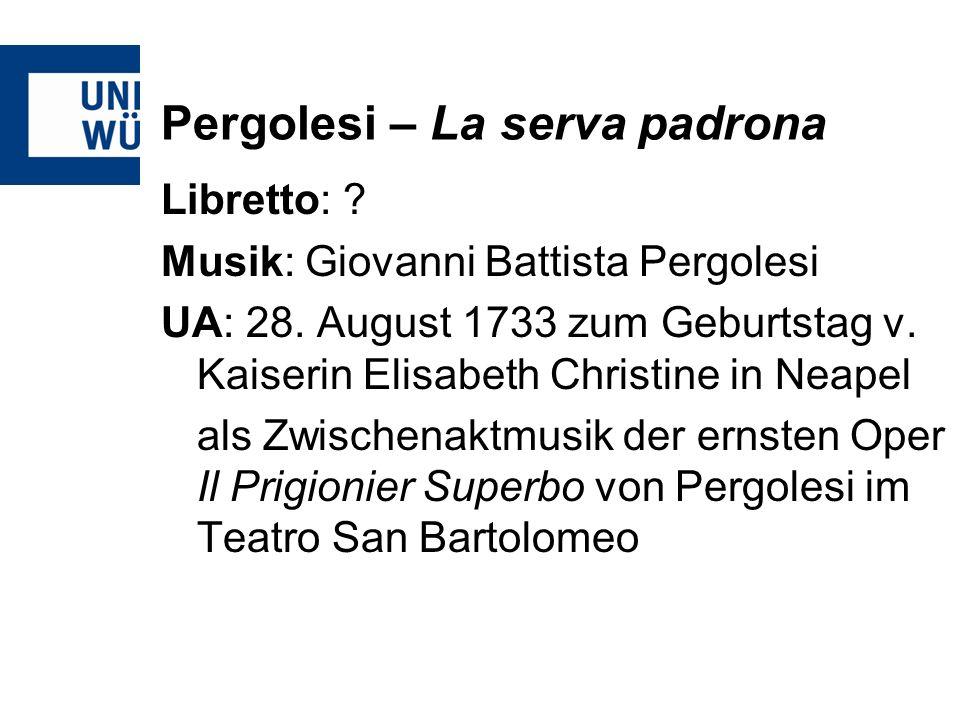 Pergolesi – La serva padrona Libretto: .Musik: Giovanni Battista Pergolesi UA: 28.