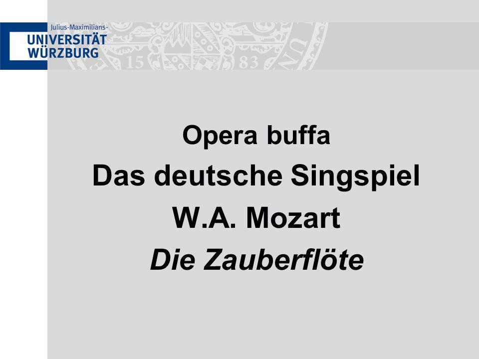 Opera buffa Das deutsche Singspiel W.A. Mozart Die Zauberflöte