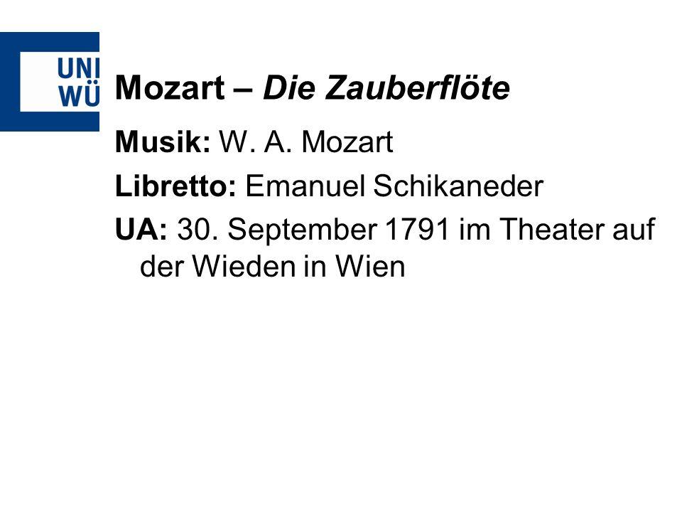 Mozart – Die Zauberflöte Musik: W.A. Mozart Libretto: Emanuel Schikaneder UA: 30.