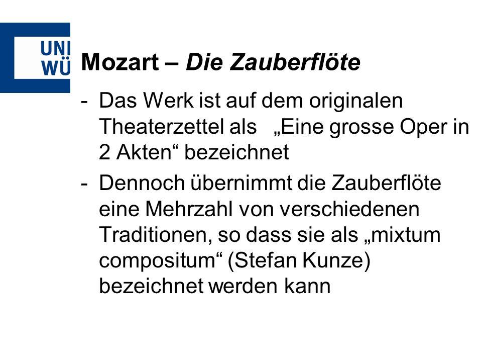 Mozart – Die Zauberflöte -Das Werk ist auf dem originalen Theaterzettel als Eine grosse Oper in 2 Akten bezeichnet -Dennoch übernimmt die Zauberflöte eine Mehrzahl von verschiedenen Traditionen, so dass sie als mixtum compositum (Stefan Kunze) bezeichnet werden kann