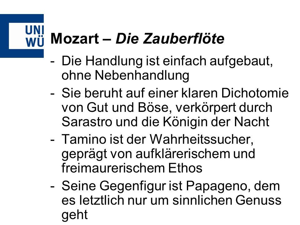 Mozart – Die Zauberflöte -Die Handlung ist einfach aufgebaut, ohne Nebenhandlung -Sie beruht auf einer klaren Dichotomie von Gut und Böse, verkörpert durch Sarastro und die Königin der Nacht -Tamino ist der Wahrheitssucher, geprägt von aufklärerischem und freimaurerischem Ethos -Seine Gegenfigur ist Papageno, dem es letztlich nur um sinnlichen Genuss geht