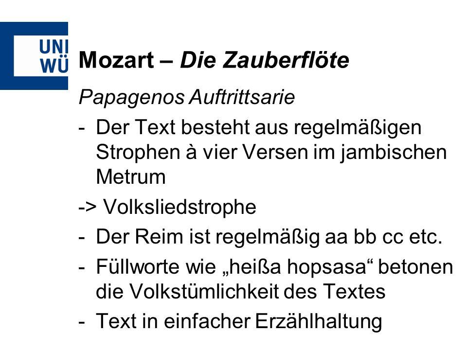 Mozart – Die Zauberflöte Papagenos Auftrittsarie -Der Text besteht aus regelmäßigen Strophen à vier Versen im jambischen Metrum -> Volksliedstrophe -Der Reim ist regelmäßig aa bb cc etc.