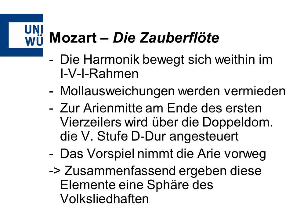 Mozart – Die Zauberflöte -Die Harmonik bewegt sich weithin im I-V-I-Rahmen -Mollausweichungen werden vermieden -Zur Arienmitte am Ende des ersten Vierzeilers wird über die Doppeldom.