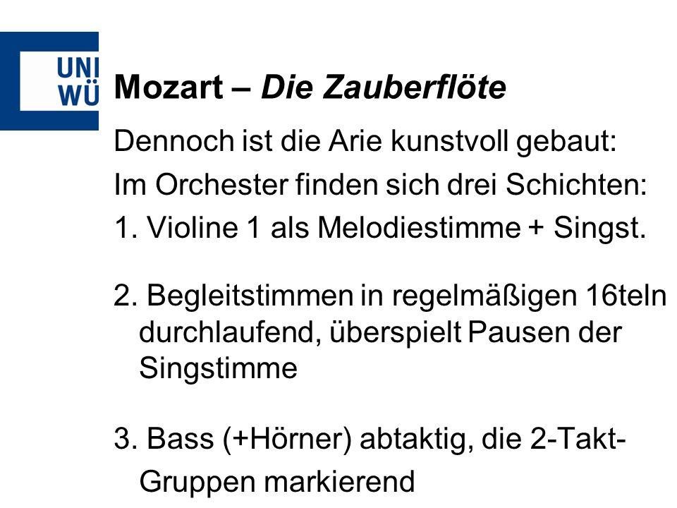 Mozart – Die Zauberflöte Dennoch ist die Arie kunstvoll gebaut: Im Orchester finden sich drei Schichten: 1.
