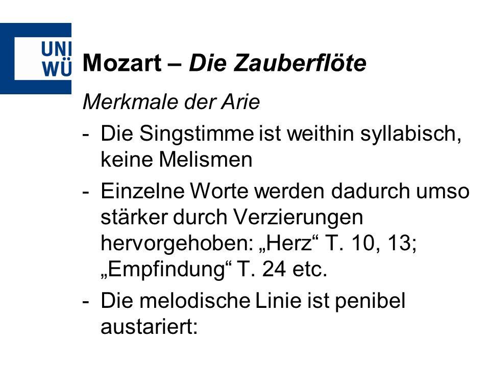 Mozart – Die Zauberflöte Merkmale der Arie -Die Singstimme ist weithin syllabisch, keine Melismen -Einzelne Worte werden dadurch umso stärker durch Verzierungen hervorgehoben: Herz T.