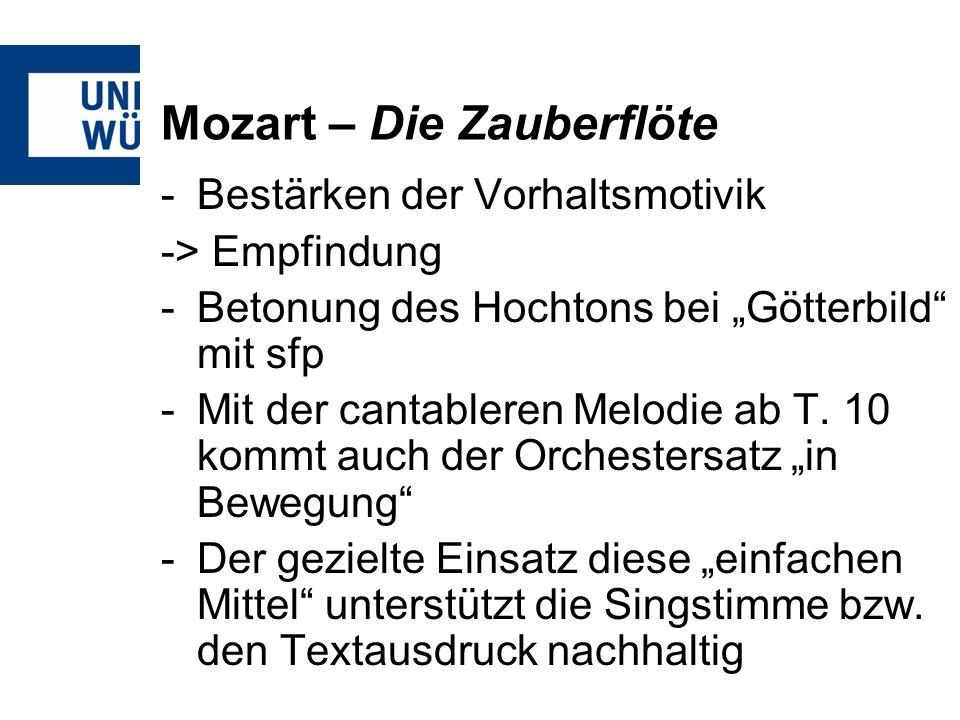 Mozart – Die Zauberflöte -Bestärken der Vorhaltsmotivik -> Empfindung -Betonung des Hochtons bei Götterbild mit sfp -Mit der cantableren Melodie ab T.