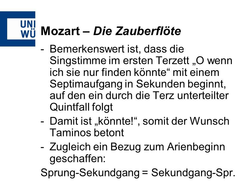 Mozart – Die Zauberflöte -Bemerkenswert ist, dass die Singstimme im ersten Terzett O wenn ich sie nur finden könnte mit einem Septimaufgang in Sekunden beginnt, auf den ein durch die Terz unterteilter Quintfall folgt -Damit ist könnte!, somit der Wunsch Taminos betont -Zugleich ein Bezug zum Arienbeginn geschaffen: Sprung-Sekundgang = Sekundgang-Spr.