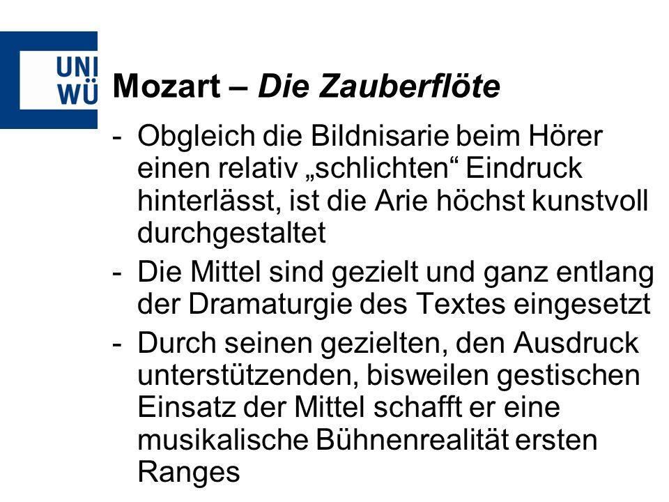 Mozart – Die Zauberflöte -Obgleich die Bildnisarie beim Hörer einen relativ schlichten Eindruck hinterlässt, ist die Arie höchst kunstvoll durchgestaltet -Die Mittel sind gezielt und ganz entlang der Dramaturgie des Textes eingesetzt -Durch seinen gezielten, den Ausdruck unterstützenden, bisweilen gestischen Einsatz der Mittel schafft er eine musikalische Bühnenrealität ersten Ranges