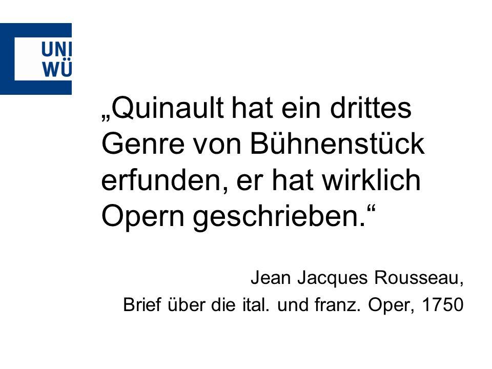 Quinault hat ein drittes Genre von Bühnenstück erfunden, er hat wirklich Opern geschrieben.