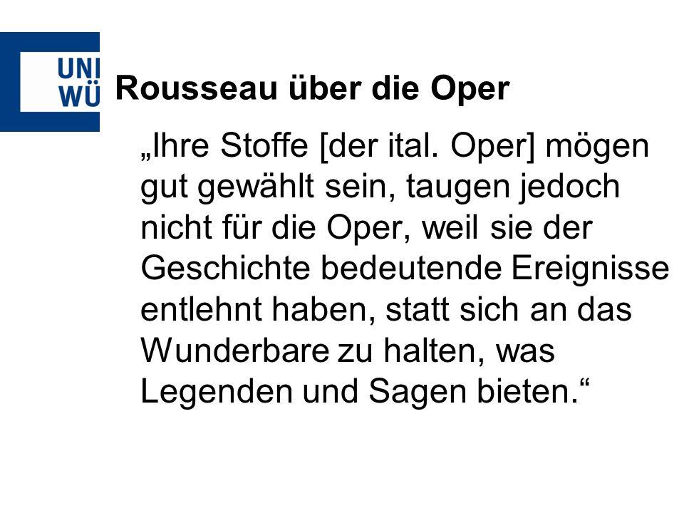 Rousseau über die Oper Ihre Stoffe [der ital.