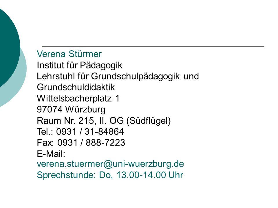 Verena Stürmer Institut für Pädagogik Lehrstuhl für Grundschulpädagogik und Grundschuldidaktik Wittelsbacherplatz 1 97074 Würzburg Raum Nr.