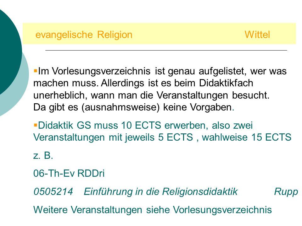evangelische Religion Wittel Im Vorlesungsverzeichnis ist genau aufgelistet, wer was machen muss. Allerdings ist es beim Didaktikfach unerheblich, wan