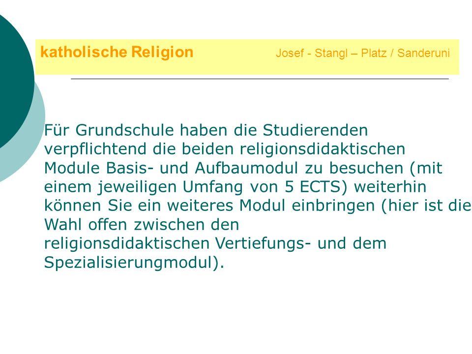 katholische Religion Josef - Stangl – Platz / Sanderuni Für Grundschule haben die Studierenden verpflichtend die beiden religionsdidaktischen Module B