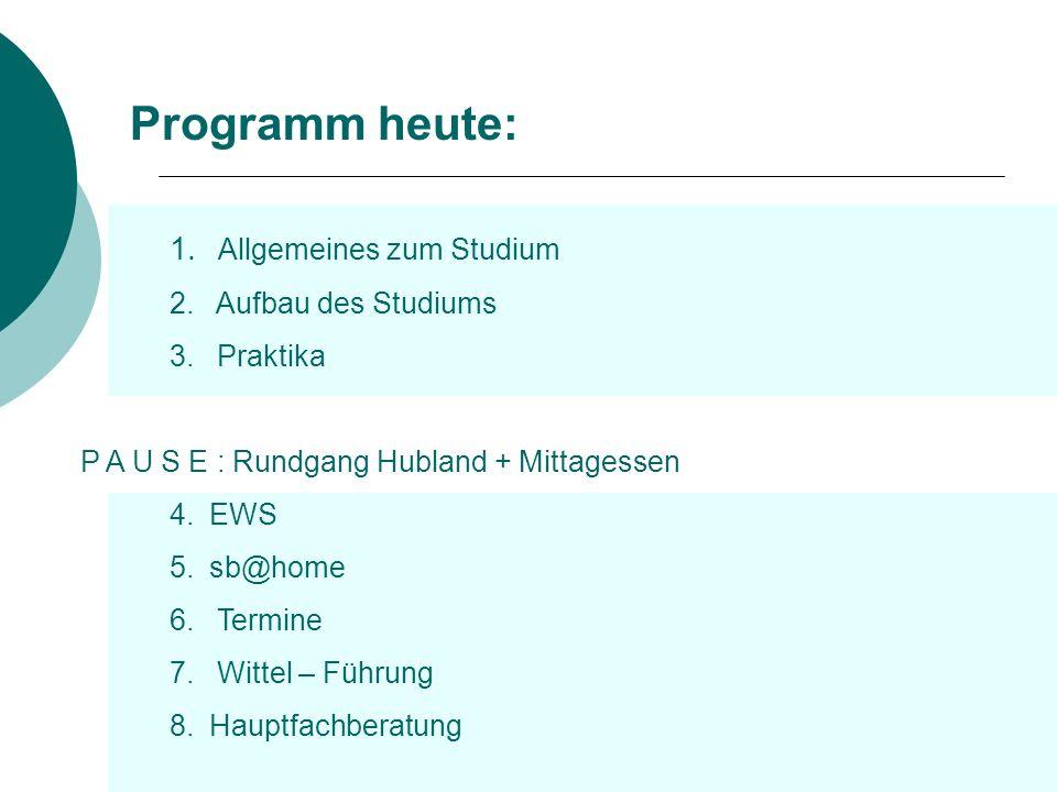 Programm heute: 1. Allgemeines zum Studium 2. Aufbau des Studiums 3. Praktika P A U S E : Rundgang Hubland + Mittagessen 4.EWS 5.sb@home 6. Termine 7.
