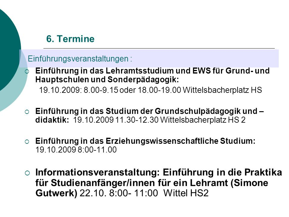 Einführungsveranstaltungen : 6. Termine Einführung in das Lehramtsstudium und EWS für Grund- und Hauptschulen und Sonderpädagogik: 19.10.2009: 8.00-9.