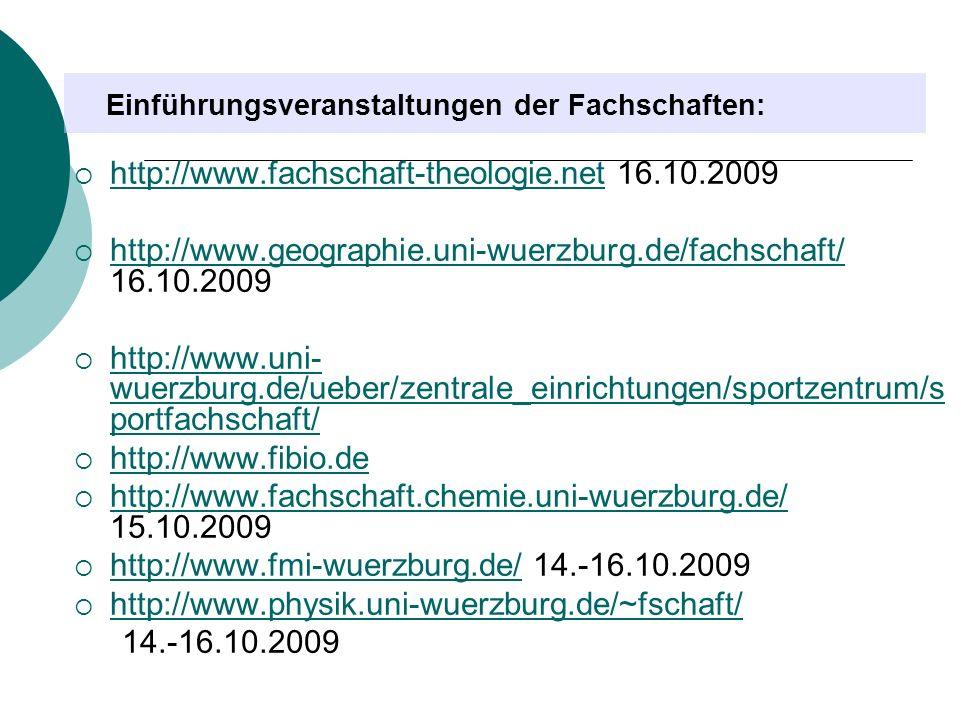Einführungsveranstaltungen der Fachschaften: http://www.fachschaft-theologie.net 16.10.2009 http://www.fachschaft-theologie.net http://www.geographie.uni-wuerzburg.de/fachschaft/ 16.10.2009 http://www.geographie.uni-wuerzburg.de/fachschaft/ http://www.uni- wuerzburg.de/ueber/zentrale_einrichtungen/sportzentrum/s portfachschaft/ http://www.uni- wuerzburg.de/ueber/zentrale_einrichtungen/sportzentrum/s portfachschaft/ http://www.fibio.de http://www.fachschaft.chemie.uni-wuerzburg.de/ 15.10.2009 http://www.fachschaft.chemie.uni-wuerzburg.de/ http://www.fmi-wuerzburg.de/ 14.-16.10.2009 http://www.fmi-wuerzburg.de/ http://www.physik.uni-wuerzburg.de/~fschaft/ 14.-16.10.2009