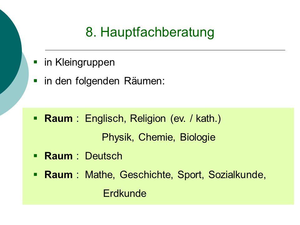 8. Hauptfachberatung in Kleingruppen in den folgenden Räumen: Raum : Englisch, Religion (ev. / kath.) Physik, Chemie, Biologie Raum : Deutsch Raum : M