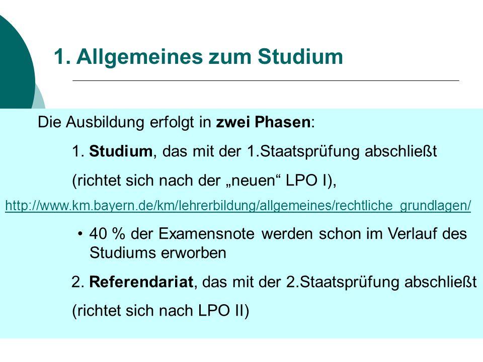 1. Allgemeines zum Studium Die Ausbildung erfolgt in zwei Phasen: 1. Studium, das mit der 1.Staatsprüfung abschließt (richtet sich nach der neuen LPO