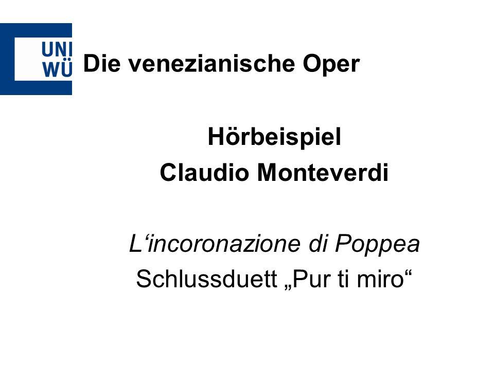 Die venezianische Oper Hörbeispiel Claudio Monteverdi Lincoronazione di Poppea Schlussduett Pur ti miro