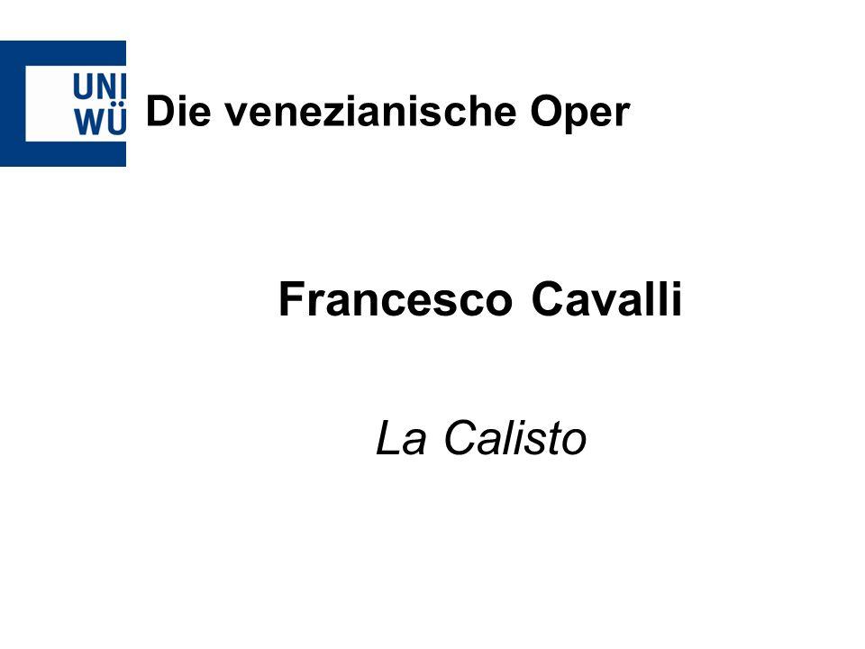Die venezianische Oper Francesco Cavalli La Calisto