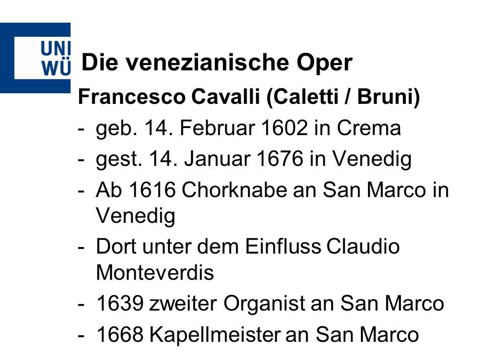 Die venezianische Oper Francesco Cavalli (Caletti / Bruni) -geb. 14. Februar 1602 in Crema -gest. 14. Januar 1676 in Venedig -Ab 1616 Chorknabe an San