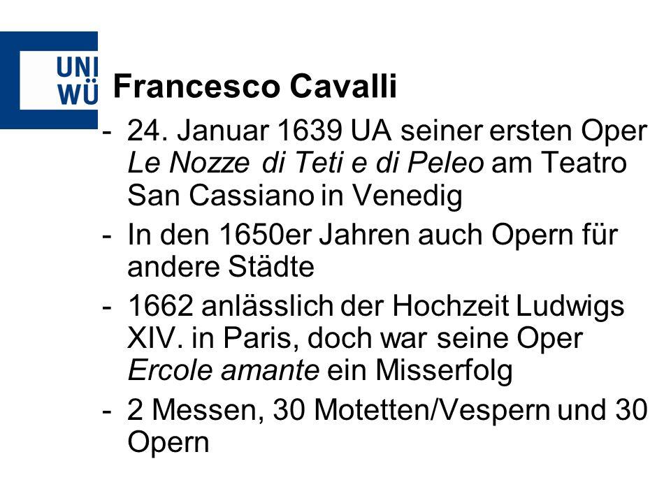 Francesco Cavalli -24. Januar 1639 UA seiner ersten Oper Le Nozze di Teti e di Peleo am Teatro San Cassiano in Venedig -In den 1650er Jahren auch Oper